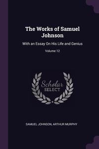 The Works of Samuel Johnson: With an Essay On His Life and Genius; Volume 12, Samuel Johnson, Arthur Murphy обложка-превью