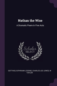 Nathan the Wise: A Dramatic Poem in Five Acts, Gotthold Ephraim Lessing, Charles Lee Lewes, W Taylor обложка-превью