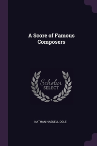 A Score of Famous Composers, Nathan Haskell Dole обложка-превью