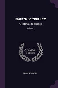 Modern Spiritualism: A History and a Criticism; Volume 1, Frank Podmore обложка-превью