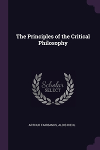 The Principles of the Critical Philosophy, Arthur Fairbanks, Alois Riehl обложка-превью