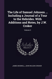 The Life of Samuel Johnson ... Including a Journal of a Tour to the Hebrides. With Additions and Notes, by J.W. Croker; Volume 3, James Boswell, John Wilson Croker обложка-превью