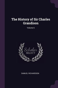 The History of Sir Charles Grandison; Volume 6, Samuel Richardson обложка-превью