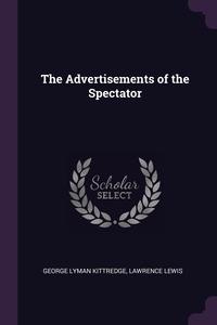 The Advertisements of the Spectator, George Lyman Kittredge, Lawrence Lewis обложка-превью