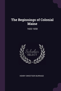 The Beginnings of Colonial Maine: 1602-1658, Henry Sweetser Burrage обложка-превью