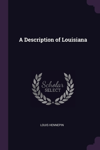 A Description of Louisiana, Louis Hennepin обложка-превью