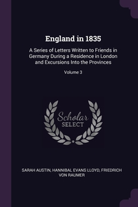 England in 1835: A Series of Letters Written to Friends in Germany During a Residence in London and Excursions Into the Provinces; Volume 3, Sarah Austin, Hannibal Evans Lloyd, Friedrich von Raumer обложка-превью