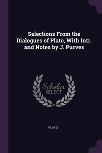 Selections From the Dialogues of Plato, With Intr. and Notes by J. Purves, Plato обложка-превью