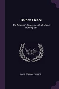 Golden Fleece: The American Adventures of a Fortune Hunting Earl, David Graham Phillips обложка-превью