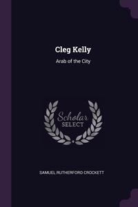 Cleg Kelly: Arab of the City, Samuel Rutherford Crockett обложка-превью