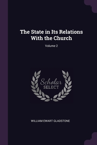 The State in Its Relations With the Church; Volume 2, William Ewart Gladstone обложка-превью