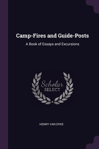 Camp-Fires and Guide-Posts: A Book of Essays and Excursions, Henry Van Dyke обложка-превью