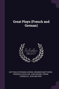 Great Plays (French and German), Gotthold Ephraim Lessing, Brander Matthews, Schiller Friedrich обложка-превью