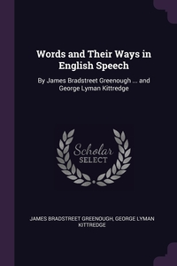 Words and Their Ways in English Speech: By James Bradstreet Greenough ... and George Lyman Kittredge, James Bradstreet Greenough, George Lyman Kittredge обложка-превью