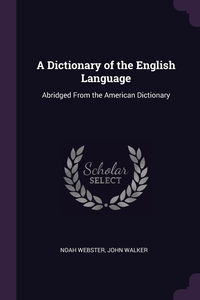 A Dictionary of the English Language: Abridged From the American Dictionary, Noah Webster, John Walker обложка-превью