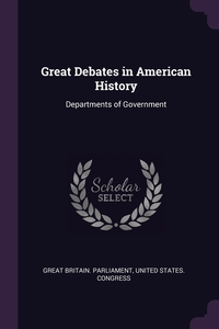 Great Debates in American History: Departments of Government, Great Britain. Parliament, United States. Congress обложка-превью