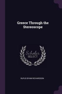 Greece Through the Stereoscope, Rufus Byam Richardson обложка-превью