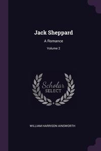 Jack Sheppard: A Romance; Volume 2, William Harrison Ainsworth обложка-превью