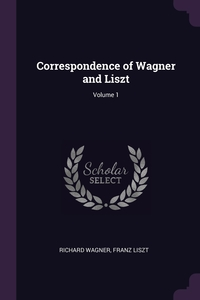 Correspondence of Wagner and Liszt; Volume 1, Richard Wagner, Franz Liszt обложка-превью