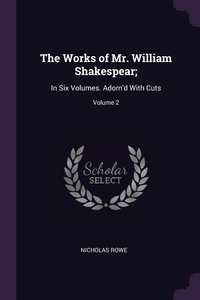 The Works of Mr. William Shakespear;: In Six Volumes. Adorn'd With Cuts; Volume 2, Nicholas Rowe обложка-превью