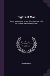 Rights of Man: Being an Answer to Mr. Burke's Attack On the French Revolution, Part 1, Thomas Paine обложка-превью