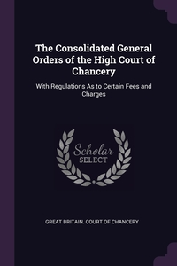 Книга под заказ: «The Consolidated General Orders of the High Court of Chancery»