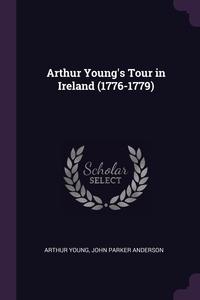 Arthur Young's Tour in Ireland (1776-1779), Arthur Young, John Parker Anderson обложка-превью