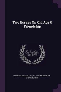 Two Essays On Old Age & Friendship, Marcus Tullius Cicero, Evelyn Shirley Shuckburgh обложка-превью