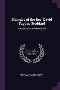 Memoirs of the Rev. David Tappan Stoddard: Missionary to the Nestorians, American Tract Society обложка-превью