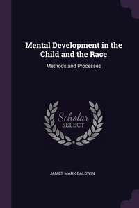 Mental Development in the Child and the Race: Methods and Processes, James Mark Baldwin обложка-превью
