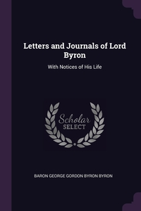 Letters and Journals of Lord Byron: With Notices of His Life, Baron George Gordon Byron Byron обложка-превью