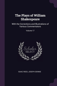 The Plays of William Shakespeare: With the Corrections and Illustrations of Various Commentators; Volume 17, Isaac Reed, Joseph Dennie обложка-превью