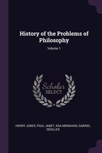 History of the Problems of Philosophy; Volume 1, Henry Jones, Paul Janet, Ada Monahan обложка-превью