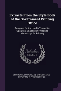 Extracts From the Style Book of the Government Printing Office: Designed for the Use Fo Typewriter Operators Engaged in Preparing Manuscript for Printing, Geological Survey (U.S.), United States. Government Printing Offic обложка-превью