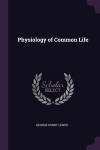 Physiology of Common Life, George Henry Lewes обложка-превью