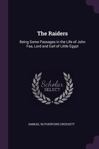 The Raiders: Being Some Passages in the Life of John Faa, Lord and Earl of Little Egypt, Samuel Rutherford Crockett обложка-превью