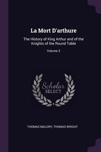 La Mort D'arthure: The History of King Arthur and of the Knights of the Round Table; Volume 3, Thomas Malory, Thomas Wright обложка-превью