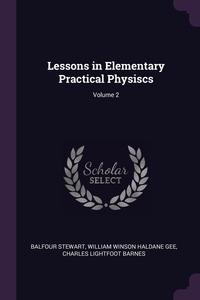 Lessons in Elementary Practical Physiscs; Volume 2, Balfour Stewart, William Winson Haldane Gee, Charles Lightfoot Barnes обложка-превью