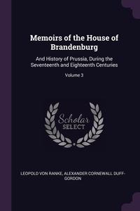 Memoirs of the House of Brandenburg: And History of Prussia, During the Seventeenth and Eighteenth Centuries; Volume 3, Leopold von Ranke, Alexander Cornewall Duff-Gordon обложка-превью