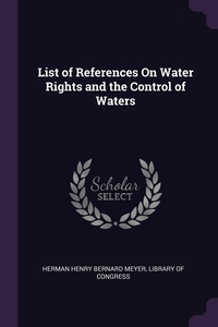 List of References On Water Rights and the Control of Waters, Herman Henry Bernard Meyer, Library of Congress обложка-превью