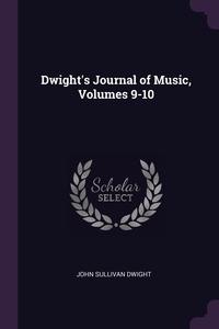 Книга под заказ: «Dwight's Journal of Music, Volumes 9-10»