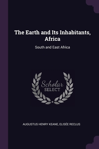 The Earth and Its Inhabitants, Africa: South and East Africa, Augustus Henry Keane, ELISEE RECLUS обложка-превью