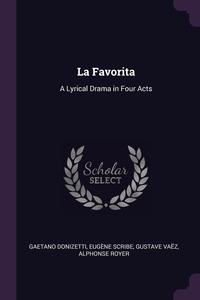 La Favorita: A Lyrical Drama in Four Acts, Gaetano Donizetti, Eugene Scribe, Gustave Vaez обложка-превью