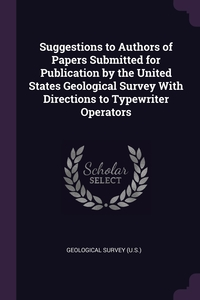Suggestions to Authors of Papers Submitted for Publication by the United States Geological Survey With Directions to Typewriter Operators, Geological Survey (U.S.) обложка-превью