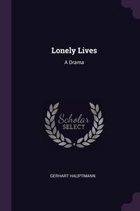Lonely Lives: A Drama, Gerhart Hauptmann обложка-превью