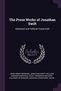 The Prose Works of Jonathan Swift: Historical and Political Tracts-Irish, John Henry Bernard, Jonathan Swift, William Edward Hartpole Lecky обложка-превью