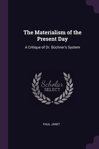 The Materialism of the Present Day: A Critique of Dr. Büchner's System, Paul Janet обложка-превью