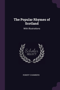 The Popular Rhymes of Scotland: With Illustrations, Robert Chambers обложка-превью
