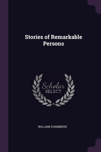 Stories of Remarkable Persons, William Chambers обложка-превью