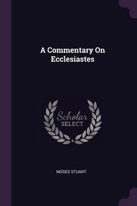 A Commentary On Ecclesiastes, Moses Stuart обложка-превью